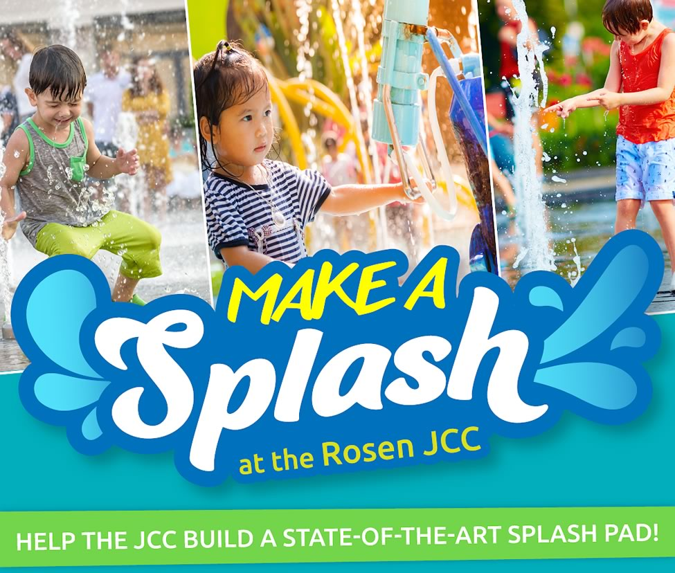 Help the Rosen JCC build a state-of-the-art splash pad that children and their families around the community can enjoy!